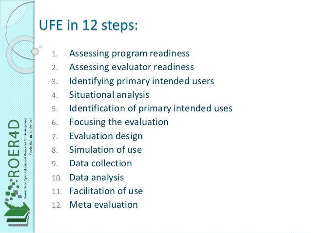 UFE in 12 steps:  1. Assessing program readiness  2. Assessing evaluator readiness  3. Identifying primary intended users ...