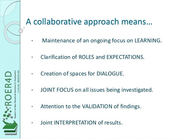 A collaborative approach means…  • Maintenance of an ongoing focus on LEARNING.  • Clarification of ROLES and EXPECTATIONS...