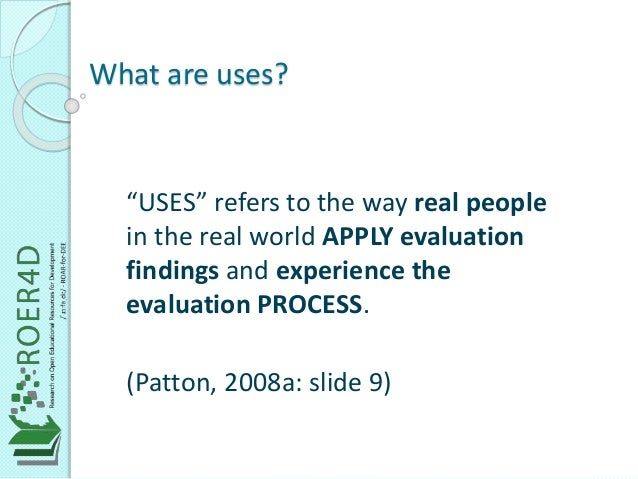 """What are uses?  """"USES"""" refers to the way real people  in the real world APPLY evaluation  findings and experience the  eva..."""