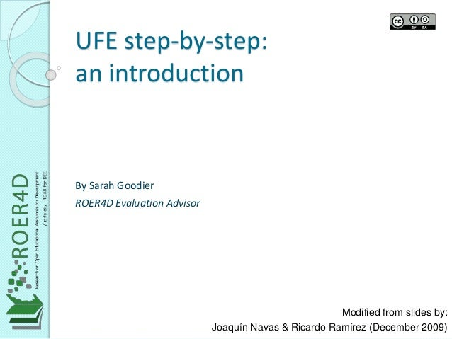 UFE step-by-step:  an introduction  Modified from slides by:  Joaquín Navas & Ricardo Ramírez (December 2009)  By Sarah Go...