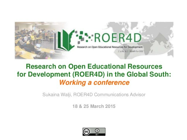 Sukaina Walji, ROER4D Communications Advisor 18 & 25 March 2015 Research on Open Educational Resources for Development (RO...