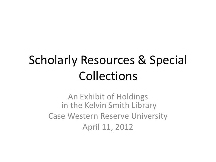 Scholarly Resources & Special         Collections        An Exhibit of Holdings      in the Kelvin Smith Library   Case We...