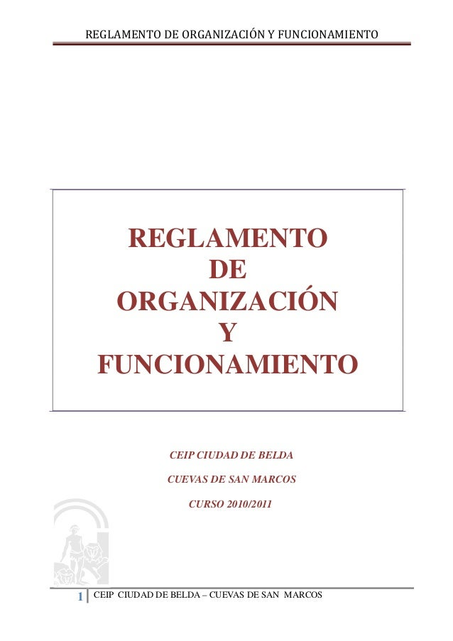 REGLAMENTO DE ORGANIZACIÓN Y FUNCIONAMIENTO       REGLAMENTO           DE      ORGANIZACIÓN            Y     FUNCIONAMIENT...