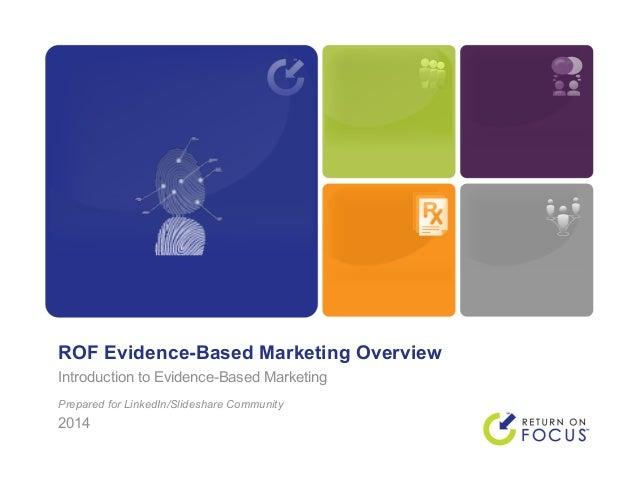 ROF Evidence-Based Marketing Overview Introduction to Evidence-Based Marketing Prepared for LinkedIn/Slideshare Community ...
