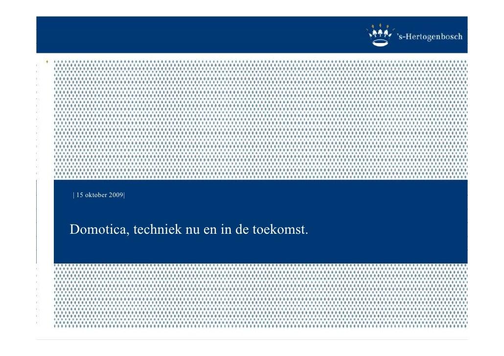 | 15 oktober 2009|     Domotica, techniek nu en in de toekomst.