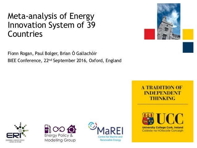 Meta-analysis of Energy Innovation System of 39 Countries Fionn Rogan, Paul Bolger, Brian Ó Gallachóir BIEE Conference, 22...