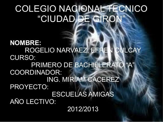"""COLEGIO NACIONAL TECNICO""""CIUDAD DE GIRON""""NOMBRE:ROGELIO NARVAEZ, EFREN CULCAYCURSO:PRIMERO DE BACHILLERATO """"A""""COORDINADOR:..."""