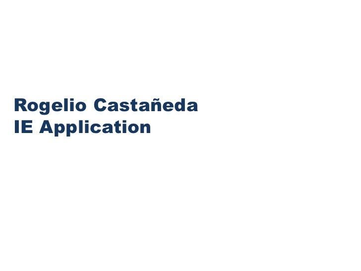Rogelio CastañedaIE Application