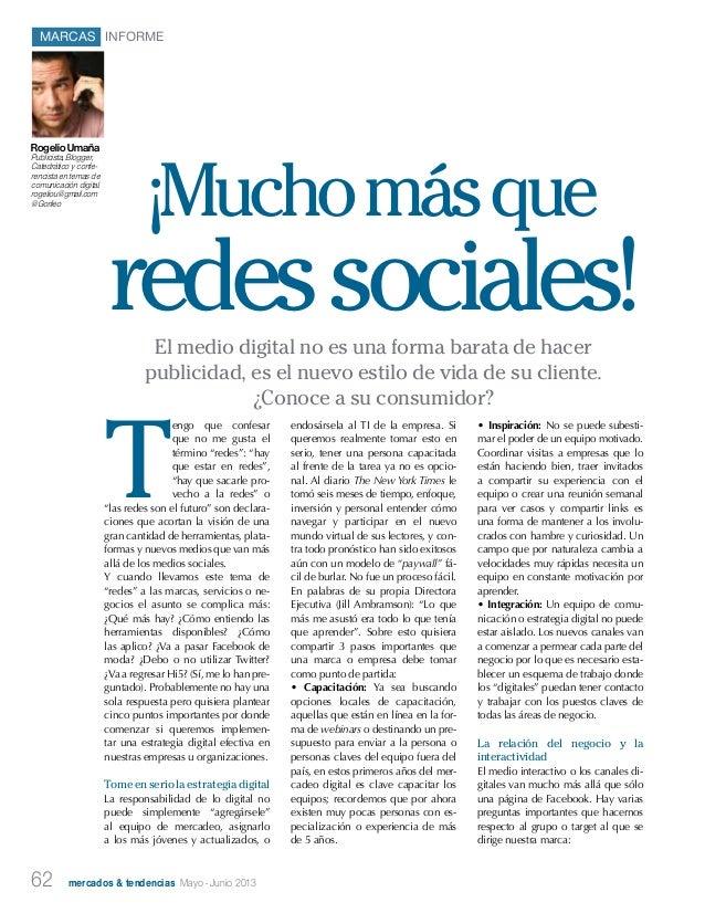 """62 mercados & tendencias Mayo - Junio 2013MARCAS INFORMETengo que confesarque no me gusta eltérmino """"redes"""": """"hayque estar..."""