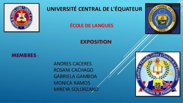 UNIVERSITÉ CENTRAL DE L'ÉQUATEUR ÉCOLE DE LANGUES MEMBRES : ANDRES CACERES ROSANI CACHAGO GABRIELA GAMBOA MONICA RAMOS MIR...
