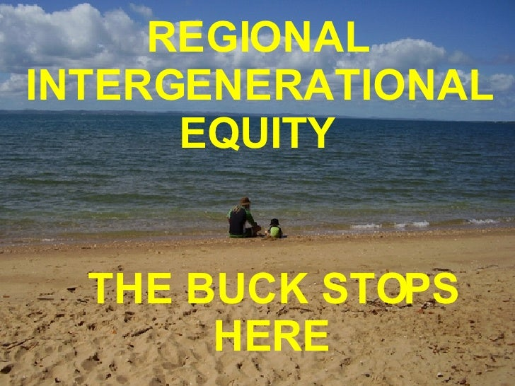 INTERGENERATIONAL EQUITY  REGIONAL INTERGENERATIONAL EQUITY THE BUCK STOPS HERE