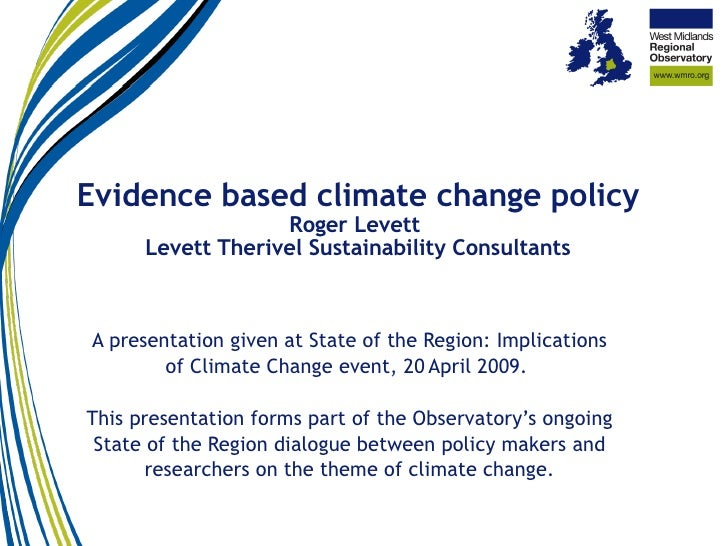 Evidence based climate change policy Roger Levett  Levett Therivel Sustainability Consultants A presentation given at Stat...
