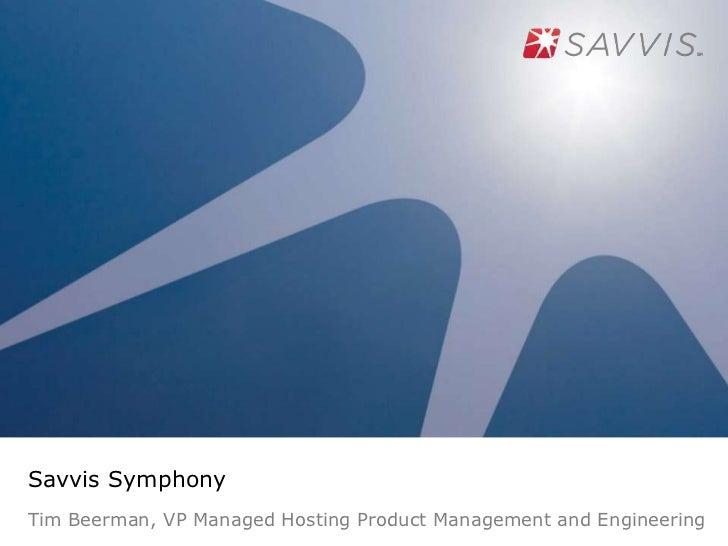 Savvis Symphony<br />Tim Beerman, VP Managed Hosting Product Management and Engineering<br />