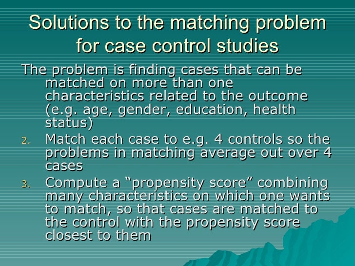 matching in case-control studies ppt Matching 3 measurement of exposure 4 analysis and interpretation 1 selection of cases and controls  advantages of case control studies.