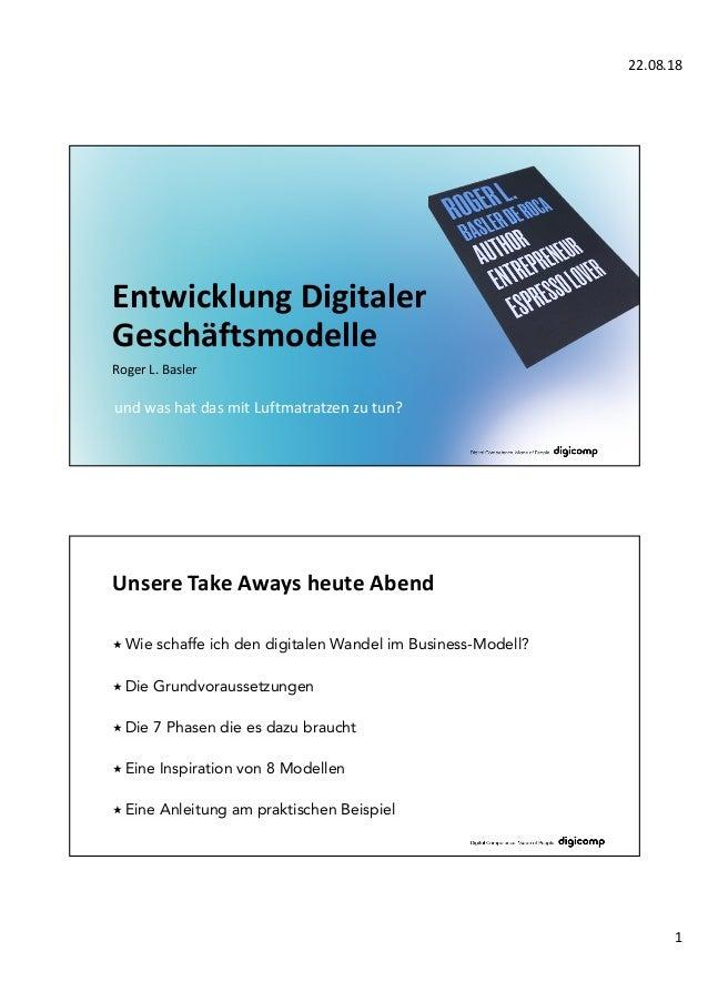 22.08.18 1 Entwicklung Digitaler Geschäftsmodelle Roger L. Basler und was hat das mit Luftmatratzen zu tun? Unsere Take Aw...