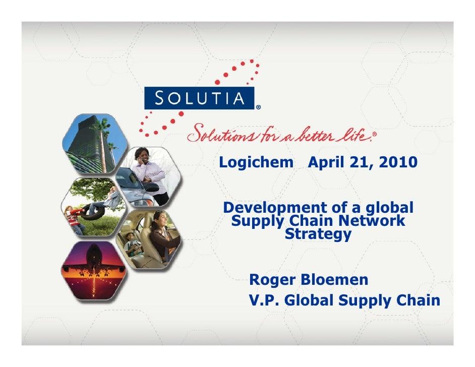 Logichem April 21, 2010      Development of a global      Supply Chain Network            Strategy         Roger Bloemen  ...