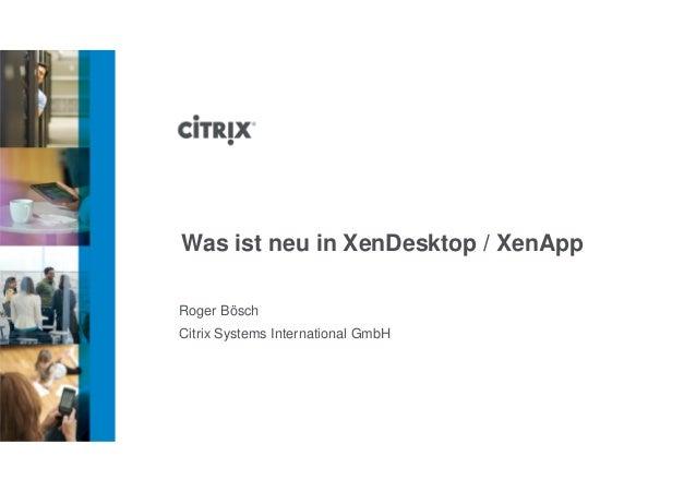 Was ist neu in XenDesktop / XenAppRoger BöschCitrix Systems International GmbH