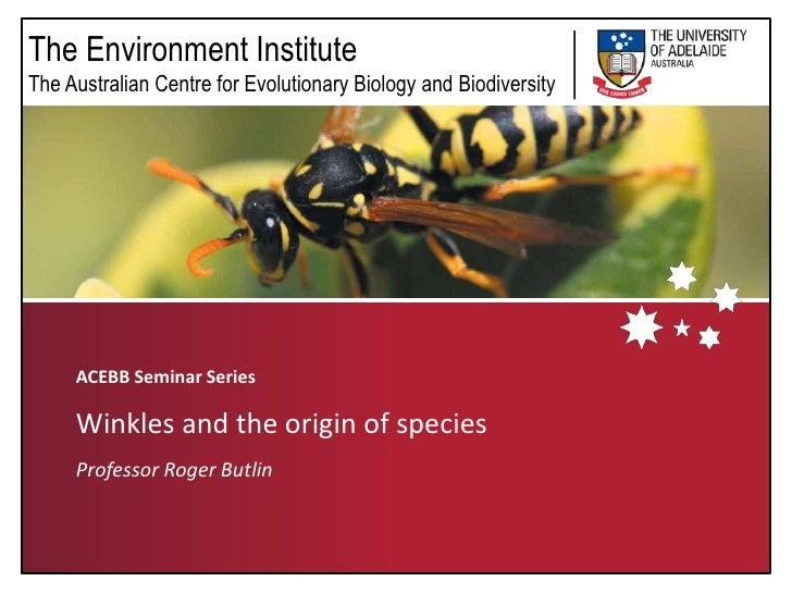 ACEBB Seminar Series<br />Winkles and the origin of species<br />Professor Roger Butlin<br />