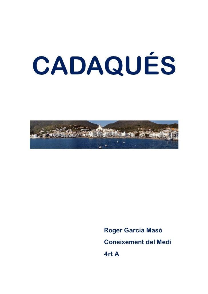 CADAQUÉS    Roger Garcia Masó    Coneixement del Medi    4rt A