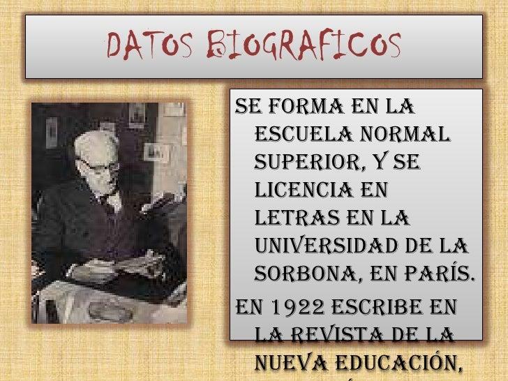 DATOS BIOGRAFICOS        Se forma en la         Escuela Normal         Superior, y se         licencia en         Letras e...
