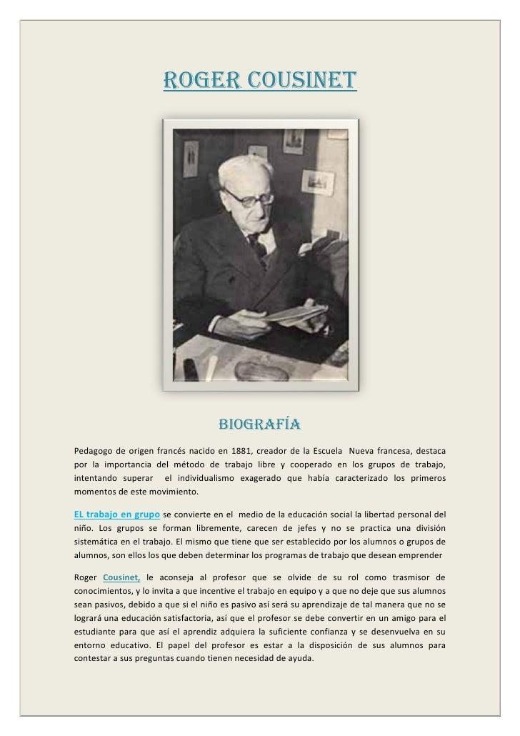 ROGER COUSINET                                    BIOGRAFÍAPedagogo de origen francés nacido en 1881, creador de la Escuel...
