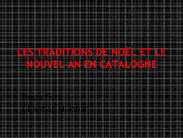 LES TRADITIONS DE NOËL ET LE  NOUVEL AN EN CATALOGNE Roger Font Chaymae El Jebari