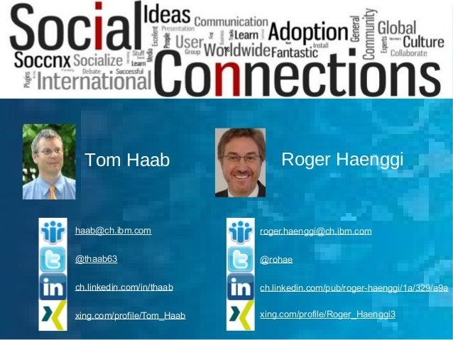 1 Roger HaenggiTom Haab haab@ch.ibm.com @thaab63 ch.linkedin.com/in/thaab xing.com/profile/Tom_Haab roger.haenggi@ch.ibm.c...
