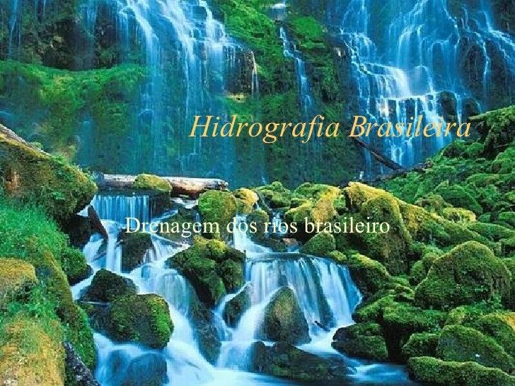 Hidrografia Brasileira Drenagem dos rios brasileiro