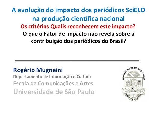 Rogério Mugnaini Departamento de Informação e Cultura Escola de Comunicações e Artes Universidade de São Paulo A evolução ...