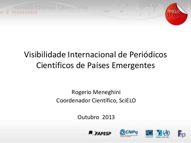 Visibilidade Internacional de Periódicos Científicos de Países Emergentes Rogerio Meneghini Coordenador Científico, SciELO...