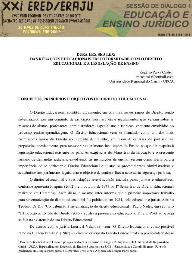 DURA LEX SED LEX: DAS RELAÇÕES EDUCACIONAIS EM COFORMIDADE COM O DIREITO EDUCACIONAL E A LEGISLAÇÃO DE ENSINO Rogério Paiv...