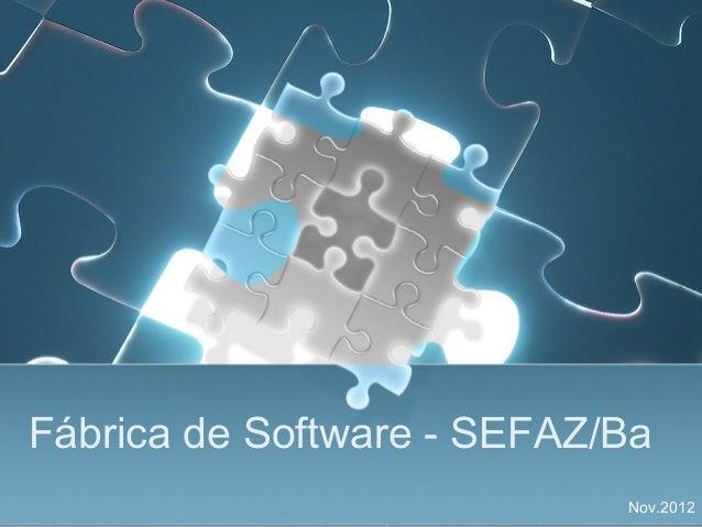 Fábrica de Software - SEFAZ/Ba                            Nov.2012