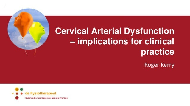 Cervical Arterial Dysfunction – implications for clinical practice Roger Kerry