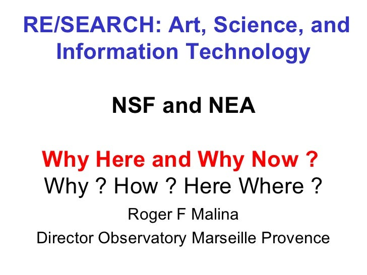 RE/SEARCH: Art, Science, and  Information Technology          NSF and NEA Why Here and Why Now ? Why ? How ? Here Where ? ...
