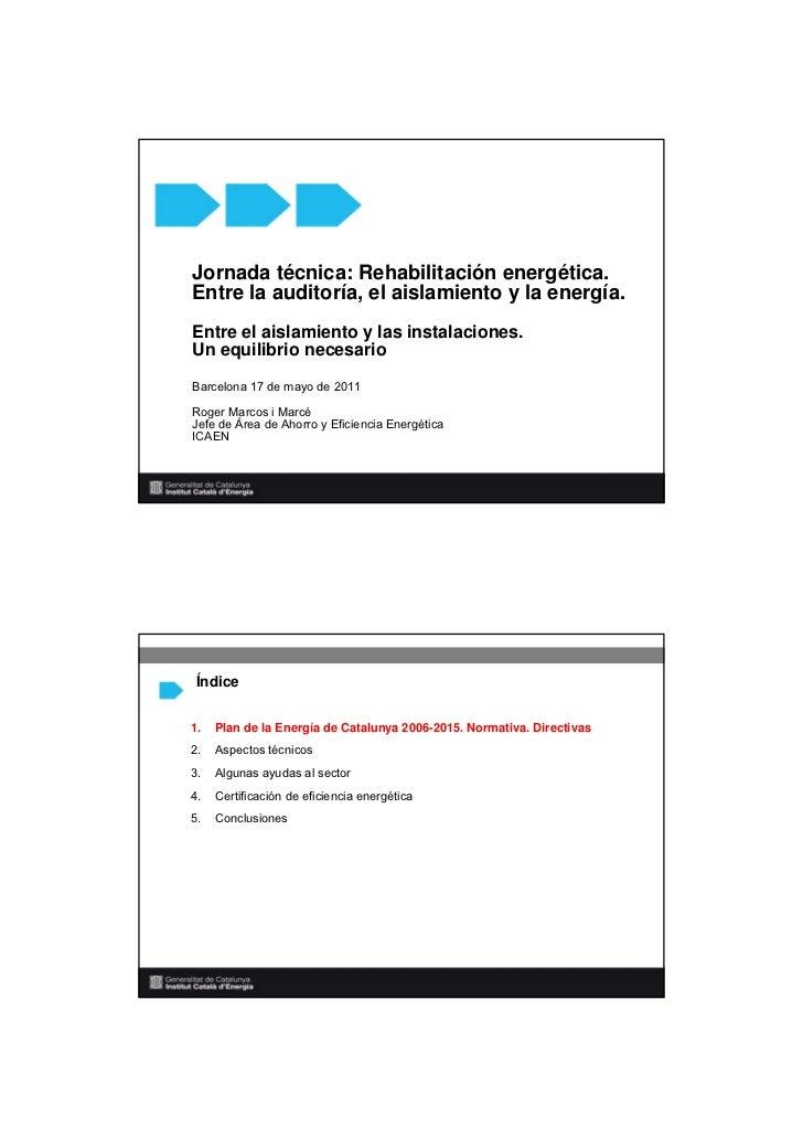 Jornada técnica: Rehabilitación energética.Entre la auditoría, el aislamiento y la energía.Entre el aislamiento y las inst...