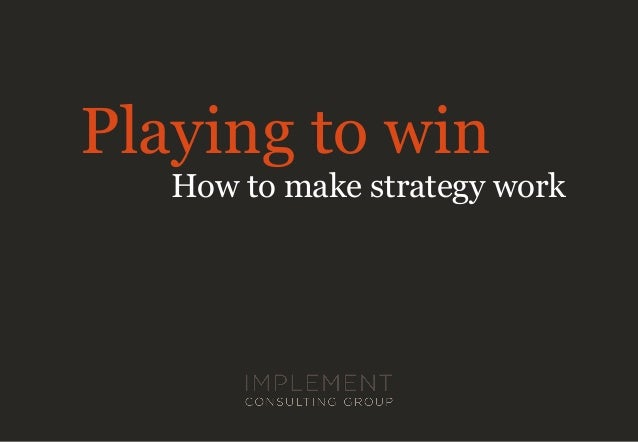 Playing to win How to make strategy work
