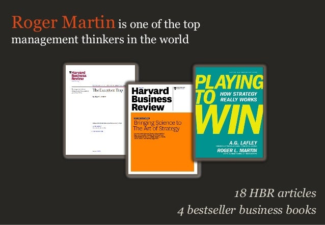 18 HBR articles 4 bestseller business books Roger Martin is one of the top management thinkers in the world