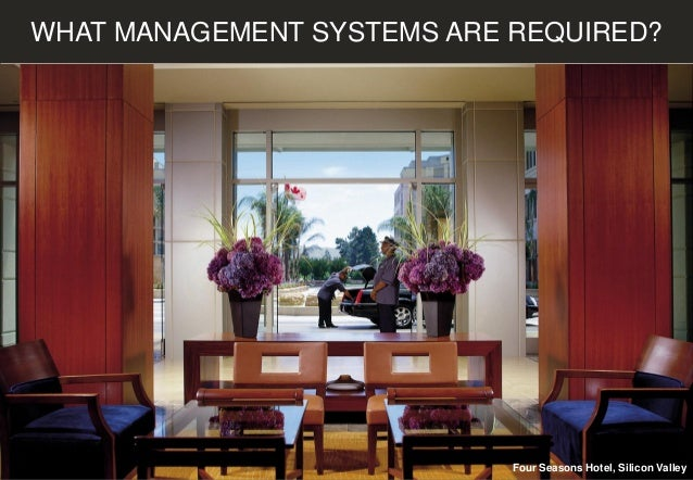 WHAT MANAGEMENT SYSTEMS ARE REQUIRED? Four Seasons Hotel, Silicon Valley