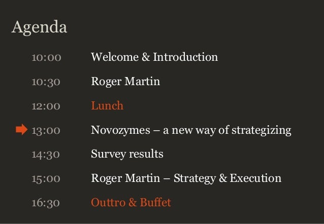 Agenda 10:00 Welcome & Introduction 10:30 Roger Martin 12:00 Lunch 13:00 Novozymes – a new way of strategizing 14:30 Surve...