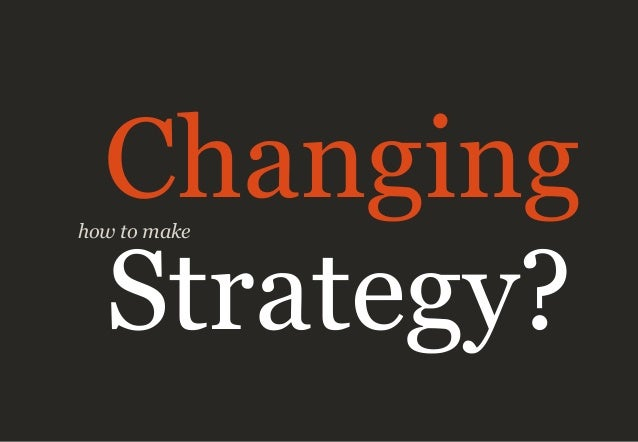 how to make Changing Strategy?