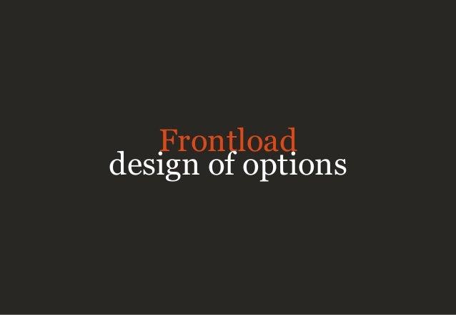 Frontload design of options