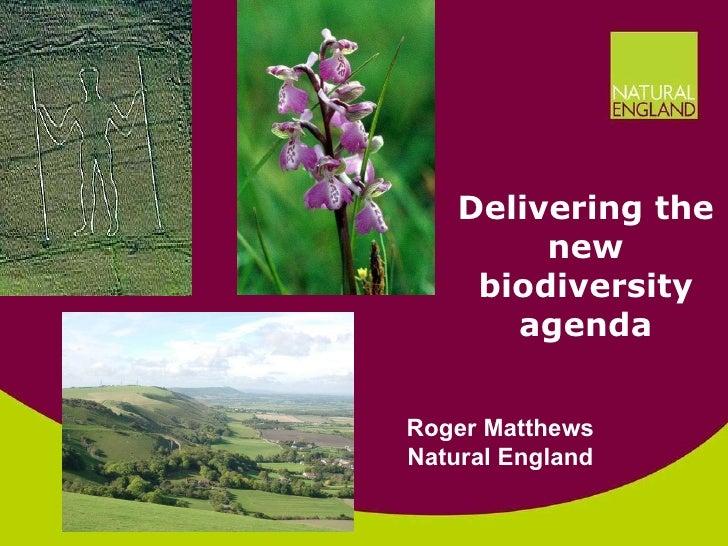 Delivering the new biodiversity agenda Roger Matthews Natural England