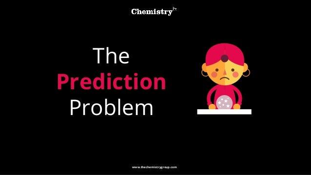www.thechemistrygroup.com The Prediction Problem