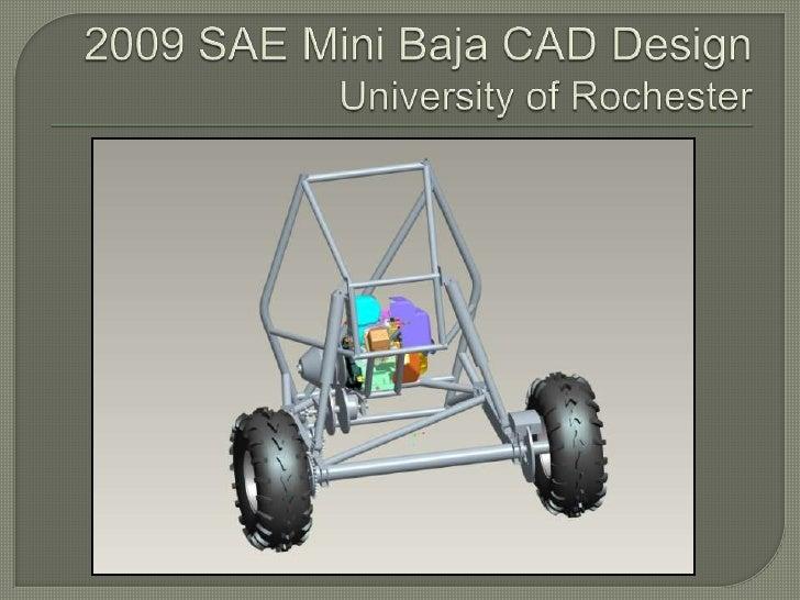 2009 SAE Mini Baja CAD DesignUniversity of Rochester<br />