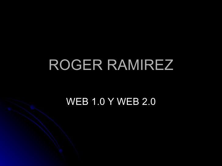 ROGER RAMIREZ WEB 1.0 Y WEB 2.0