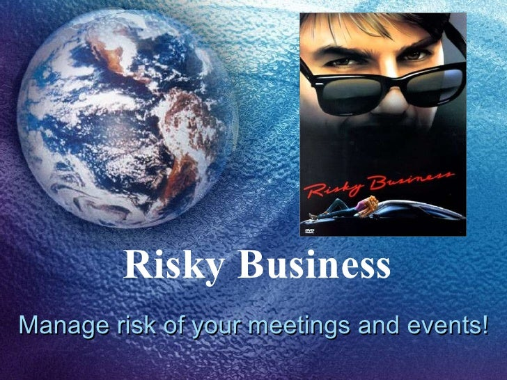 Risky Business Manage risk of your meetings and events!