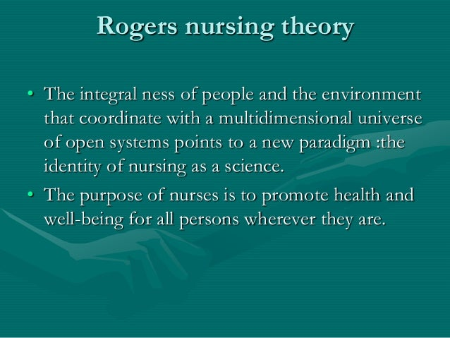 martha rogers theory of nursing Martha rogers theory surrounded what she referred to as the unitary human being i do not know much about it as i have always felt that the woman was a flake, and put nursing theory 'beyond' the grasp of bed-side nurses obviously, for nurses to embrace and use a theory [and recognize that they are doing so], it should be easily understandable.