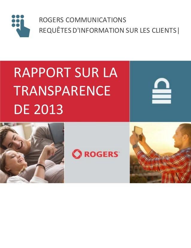 ROGERS COMMUNICATIONS REQUÊTES D'INFORMATION SUR LES CLIENTS| RAPPORT SUR LA TRANSPARENCE DE 2013