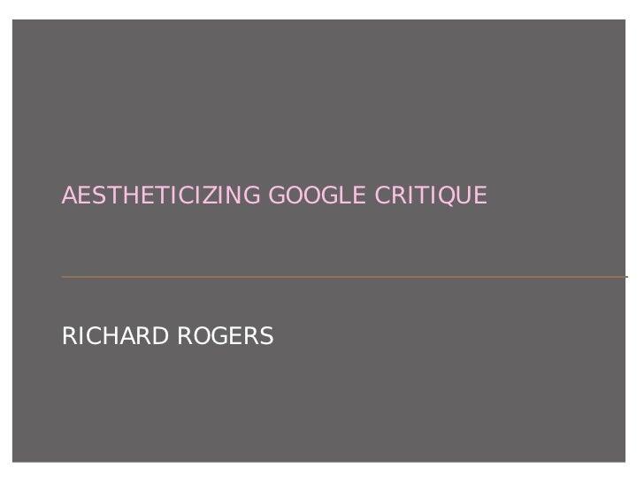AESTHETICIZING GOOGLE CRITIQUERICHARD ROGERS
