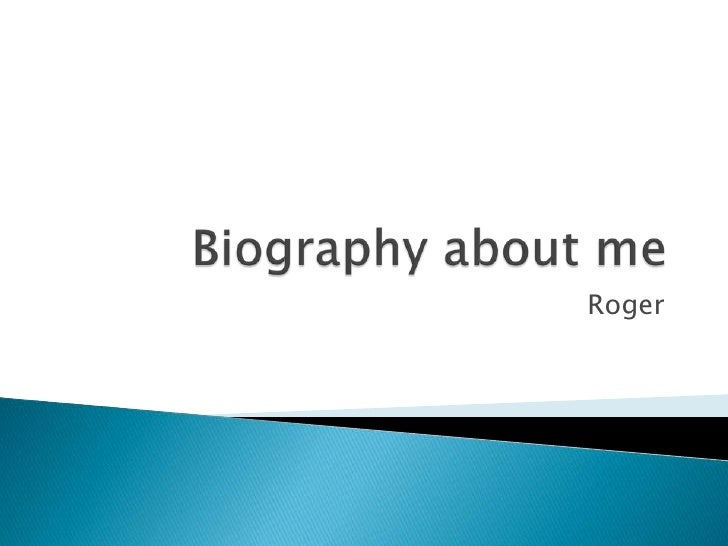 Biography about me <br />Roger<br />